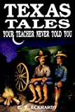 Texas Tales Your Teacher Never Told You, Charlie Eckhardt, 155622141X