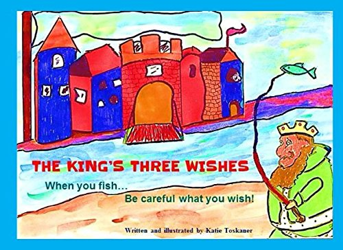 Download The King's Three Wishes: When you fish...be careful what you wish! PDF