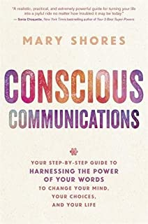 Book Cover: Conscious Communications: Your Step-by-Step Guide to Harnessing the Power of Your Words to Change Your Mind, Your Choices, and Your Life