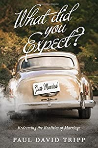 Paperback What Did You Expect? : Redeeming the Realities of Marriage Book