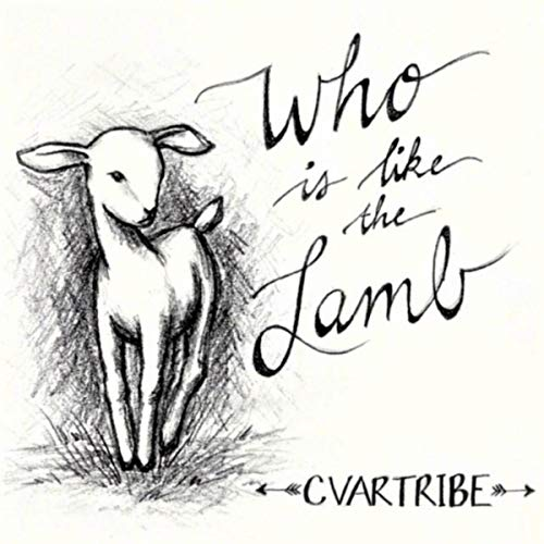 Cvartribe - Who Is Like the Lamb 2018