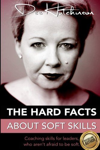 Books : The Hard Facts About Soft Skills: Coaching skills for leaders who aren't afraid to be soft