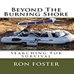Beyond the Burning Shore: Searching for Survival: Aftermath Survival, Book 4 | Ron Foster