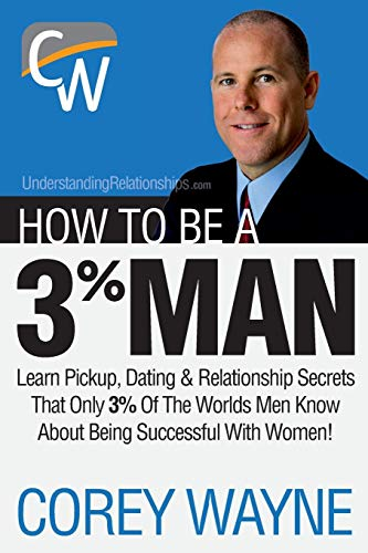 How to Be a 3% Man, Winning the Heart of the Woman of Your Dreams