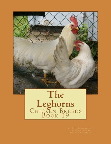The Leghorns: Chicken Breeds Book 19 (Volume 19) - Leghorn Chickens