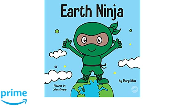 Earth Ninja: A Childrens Book About Recycling, Reducing ...