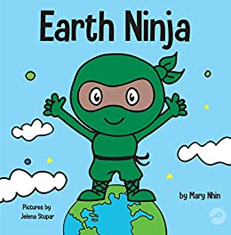 Earth Ninja: A Childrens Book About Recycling, Reducing, and Reusing (Ninja Life Hacks 6)