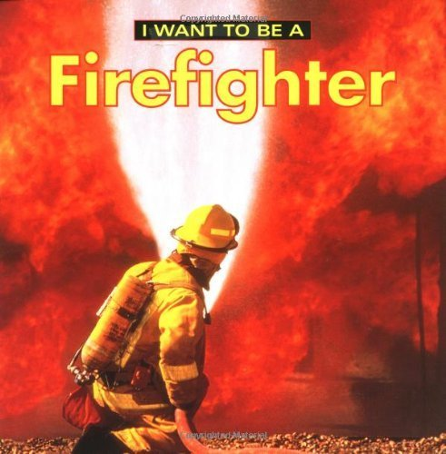 I Want To Be A Firefighter by Dan Liebman (1999-09-01)
