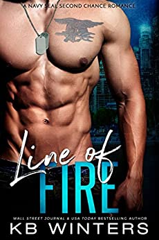 Line Of Fire: A Navy SEAL Second Chance Romance by [Winters, KB]