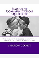 Eloquent Communication Quotient: The Highly Developed Artistry of Person to Person Connections Paperback