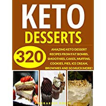 KETO DESSERTS: YOUR ULTIMATE 320 KETOGENIC DESSERT RECIPES (dessert cookbooks, weight loss, weight loss recipes, paleo, keto, ketogenic, keto diet, healthy cookbook, diabetes recipes, desserts)