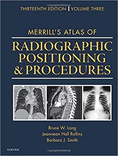 Merrill's Atlas of Radiographic Positioning and Procedures: Volume 3, 13e
