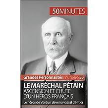 Le maréchal Pétain. Ascension et chute d'un héros français: Le héros de Verdun devenu vassal d'Hitler (Grandes Personnalités t. 35) (French Edition)