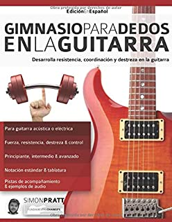Gimnasio para dedos en la guitarra: Desarrolla resistencia, coordinación, destreza y velocidad en