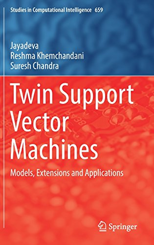 Twin Support Vector Machines: Models, Extensions and Applications (Studies in Computational Intelligence)