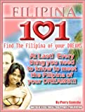 Filipina 101- How To Meet The Filipina Of Your Dreams (Filipina Dreams Book 1)