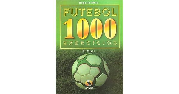 36e1e1cde207c Futebol. 1000 Exercícios - 9788573320305 - Livros na Amazon Brasil