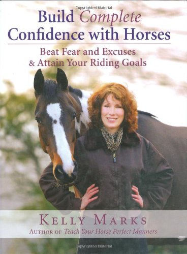 Read Online Build Complete Confidence with Horses: Beat Fear and Excuses to Attain Your Riding Goals pdf epub