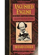 Anguished English: An Anthology of Accidental Assualts Upon Our Language