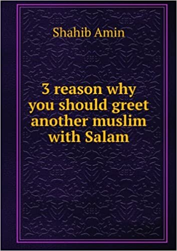 3 reason why you should greet another muslim with salam amazon 3 reason why you should greet another muslim with salam amazon shahib amin books m4hsunfo