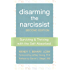 Disarming the Narcissist: Surviving and Thriving with the Self-Absorbed