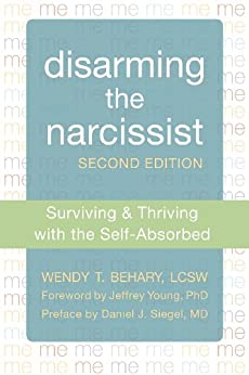 Disarming the Narcissist: Surviving and Thriving with the Self-Absorbed by [Behary, Wendy Terrie]