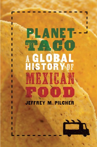Planet Taco  A Global History Of Mexican Food  English Edition
