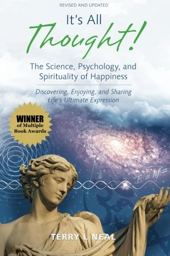 It's All Thought! The Science, Psychology, and Spirituality of Happiness: Discovering, Enjoying, and Sharing Life's Ulti