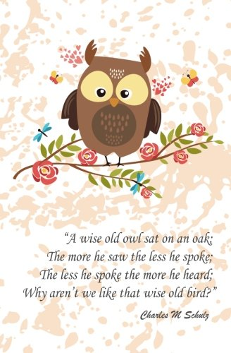 A Wise Old Owl Sat On An Oak; The More He Saw The Less He Spoke; The Less He Spo: Quote journal Notebook Composition Book Inspirational Quotes Unlined Notebook (5.25
