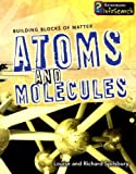 Atoms and Molecules, Richard Spilsbury and Louise A. Spilsbury, 1403493413