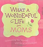 What a Wonderful Life for Moms, Standard Publishing, 0784717982