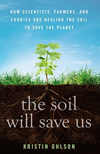 The Soil Will Save Us: How Scientists, Farmers, and Foodies Are Healing the Soil to Save the Planet by Rodale Press