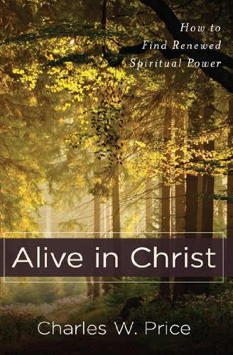 Alive in Christ: How to Find Renewed Spiritual Power -
