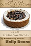 Delicious CoffeeCake Recipes:  51 Best Coffee Cake Recipes