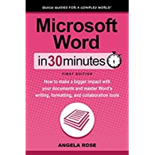 Microsoft Word In 30 Minutes (In 30 Minutes Series): How to make a bigger impact with your documents and master Word's writing, formatting, and collaboration tools