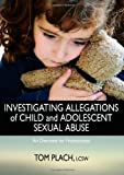 Investigating Allegations of Child and Adolescent Sexual Abuse : An Overview for Professionals, Plach, Tom, 0398077959