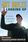 Art Briles: Looking Up: My Journey from Tragedy to Triumph by Nick Eatman (2013-10-01)