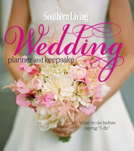 Southern Living Wedding Planner and Keepsake: What To Do Before Saying