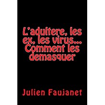 L'adultere, les ex, les virus: Comment les demasquer (French Edition)