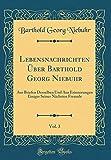 Lebensnachrichten Über Barthold Georg Niebuhr, Vol. 3: Aus Briefen Desselben Und Aus Erinnerungen Einiger Seiner Nächsten Freunde (Classic Reprint) (French Edition)