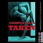 Completely Taken: Five Rough and Reluctant Erotica Stories | Veronica Halstead,D. P. Backhaus,Erika Hardwick,Nancy Brockton,Tracy Bond
