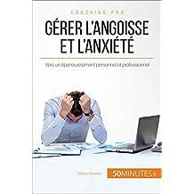 Gérer l'angoisse et l'anxiété: Vers un épanouissement personnel et professionnel (Coaching pro t. 73) (French Edition)