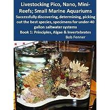 Livestocking Pico, Nano, Mini-Reefs; Small Marine Aquariums; Book 1: Principles, Algae & Invertebrates