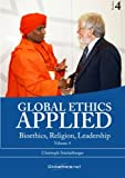 Global Ethics Applied Vol. 4: Bioethics, Religion, Leadership, Ecclesiology, Methods, Bibliography (Globethics.net Readers Series) (Volume 4)