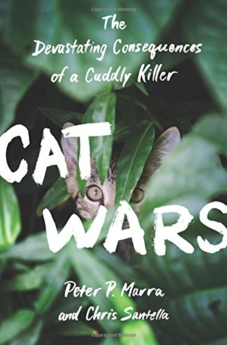 Cat Wars: The Devastating Consequences of a Cuddly Killer [Peter P. Marra - Chris Santella] (Tapa Dura)