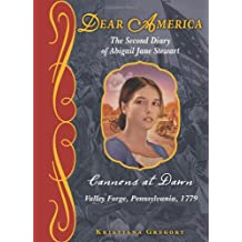 Dear America: Cannons at Dawn: The Second Diary of Abigail Jane Stewart, Valley Forge, Pennsylvania, 1779