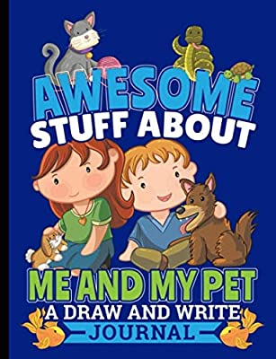 Draw and Write Journal - Awesome Stuff About Me and My Pet: Primary Composition Notebook for Kids, Half Page Drawing Space and Half Lined Paper (Pet Books for Children Vol 6)