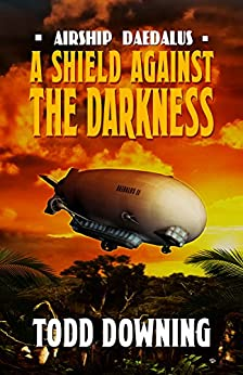 A Shield Against the Darkness (Airship Daedalus Book 0) by [Downing, Todd]