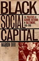 Black Social Capital: The Politics of School Reform in Baltimore, 1986-1999 (Studies in Government and Public Policy)