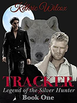 Tracker (Legend of the Silver Hunter Book 1) by [Wilcox, Kethric]